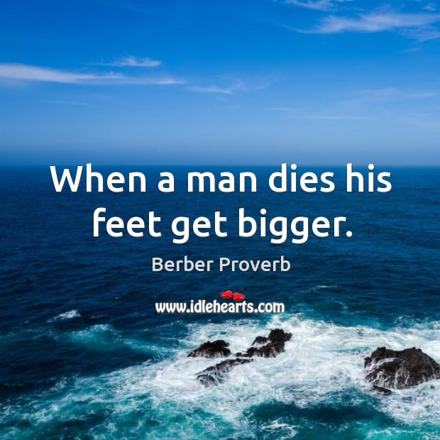 When a man dies his feet get bigger. Berber Proverbs Image