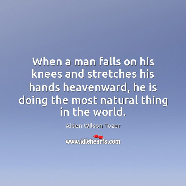Image, When a man falls on his knees and stretches his hands heavenward,