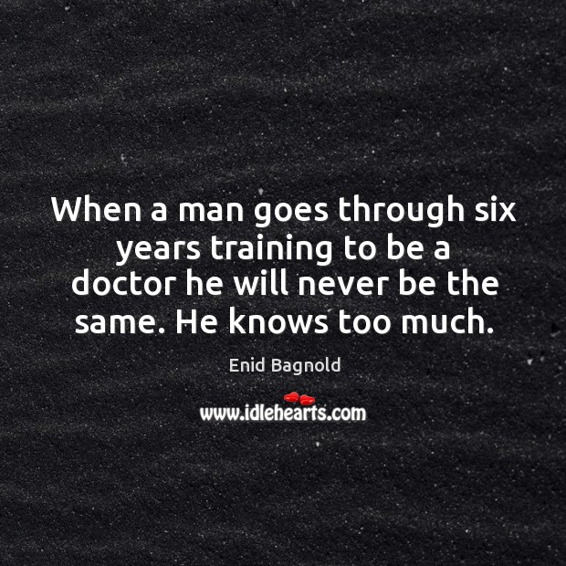 When a man goes through six years training to be a doctor he will never be the same. Image