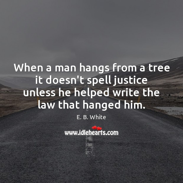 Image, When a man hangs from a tree it doesn't spell justice unless