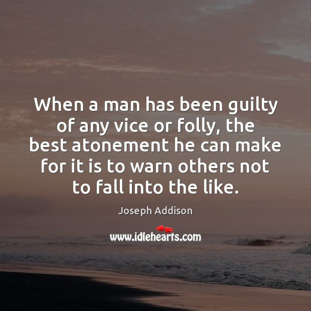Image, When a man has been guilty of any vice or folly, the