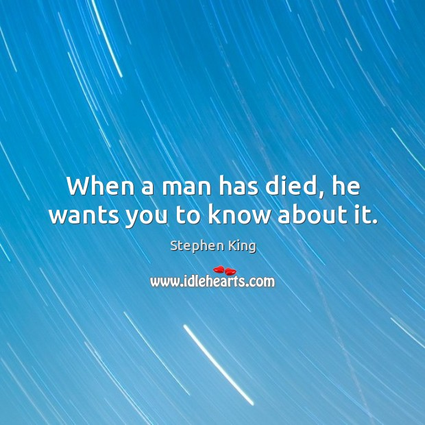 When a man has died, he wants you to know about it. Image