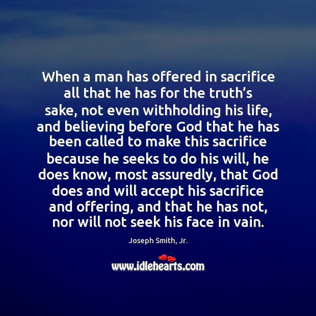 When a man has offered in sacrifice all that he has for Image