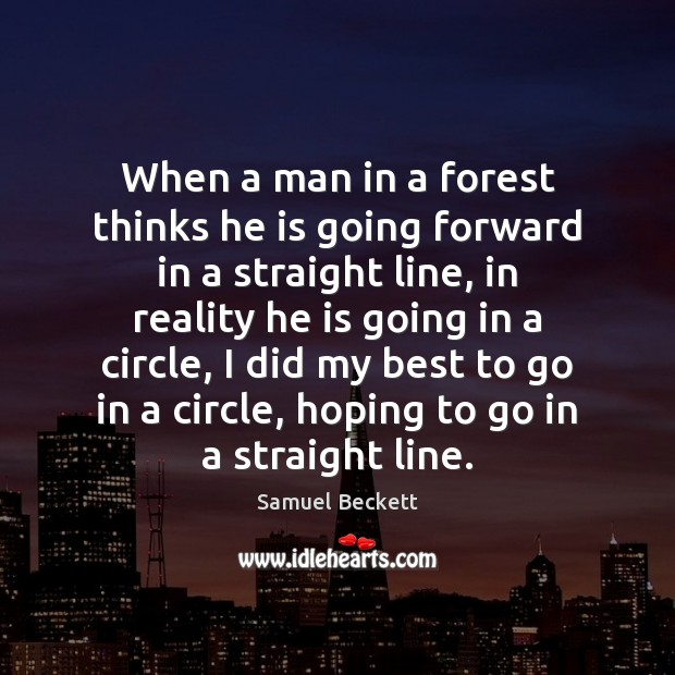 When a man in a forest thinks he is going forward in Samuel Beckett Picture Quote