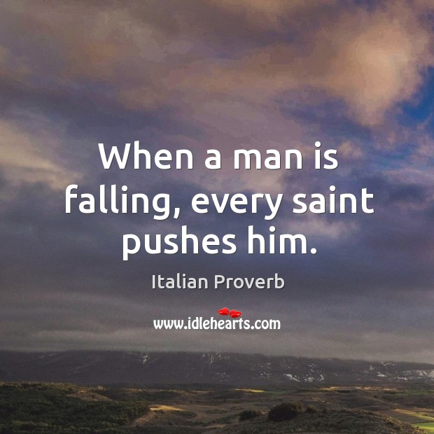 Image, When a man is falling, every saint pushes him.