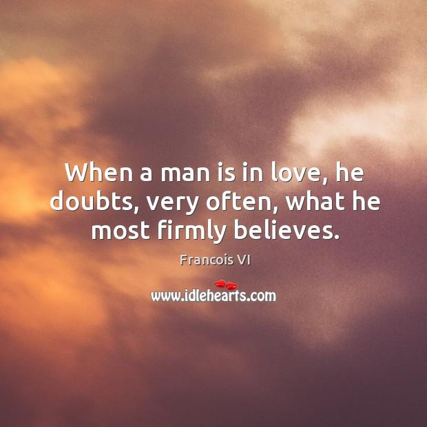 Image, Believes, Doubts, Firmly, He, In Love, Love, Man, Most, Often, Very