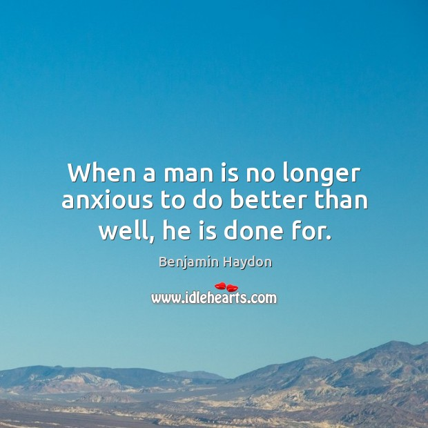 When a man is no longer anxious to do better than well, he is done for. Image