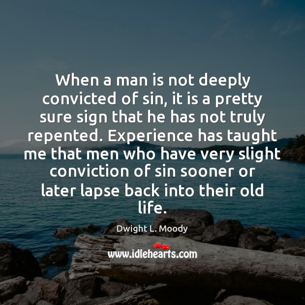 When a man is not deeply convicted of sin, it is a Image
