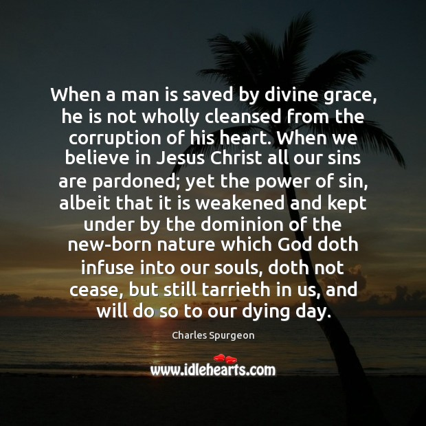 When a man is saved by divine grace, he is not wholly Charles Spurgeon Picture Quote