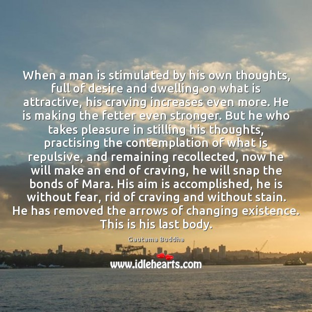 When a man is stimulated by his own thoughts, full of desire Gautama Buddha Picture Quote