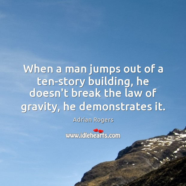When a man jumps out of a ten-story building, he doesn't break Adrian Rogers Picture Quote