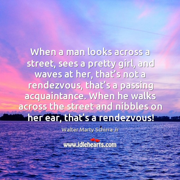 When a man looks across a street, sees a pretty girl, and waves at her, that's not a rendezvous Image