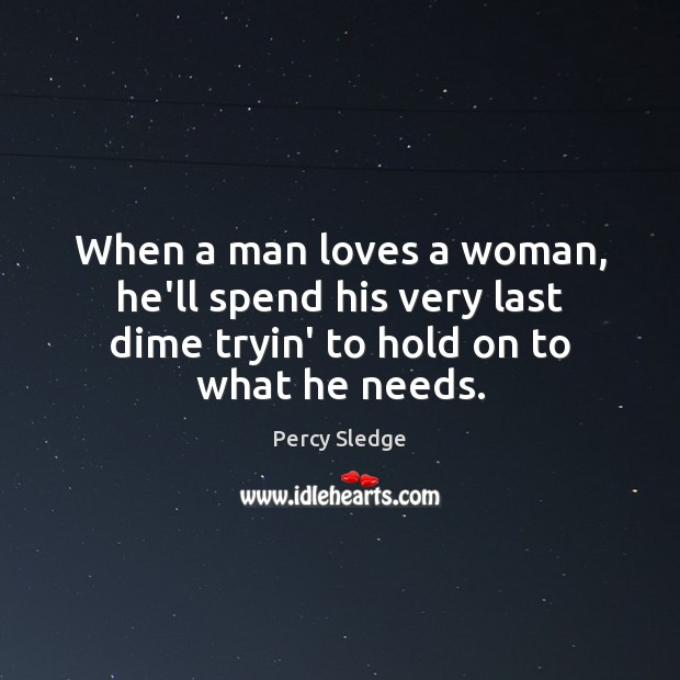 When a man loves a woman, he'll spend his very last dime Image