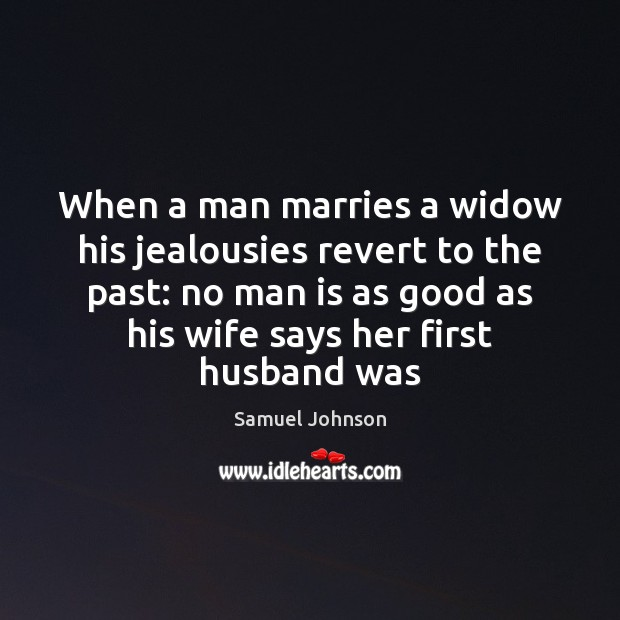 Image, When a man marries a widow his jealousies revert to the past:
