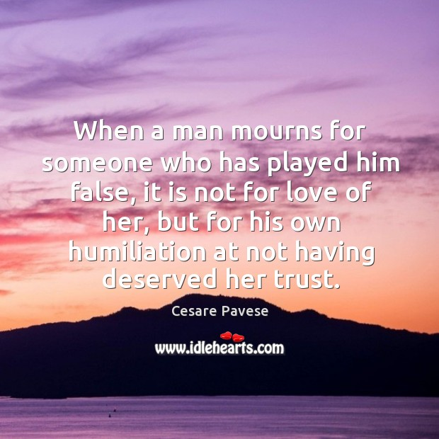 When a man mourns for someone who has played him false, it Image