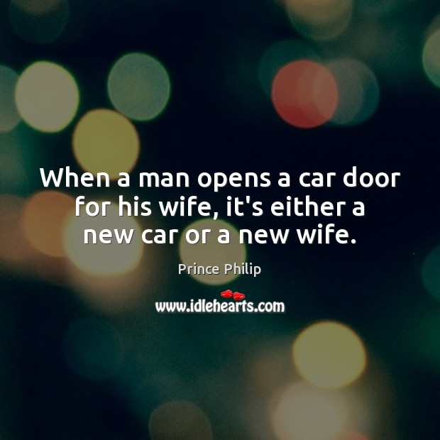 Image, When a man opens a car door for his wife, it's either a new car or a new wife.