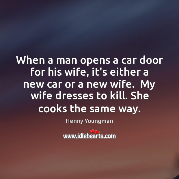Image, When a man opens a car door for his wife, it's either
