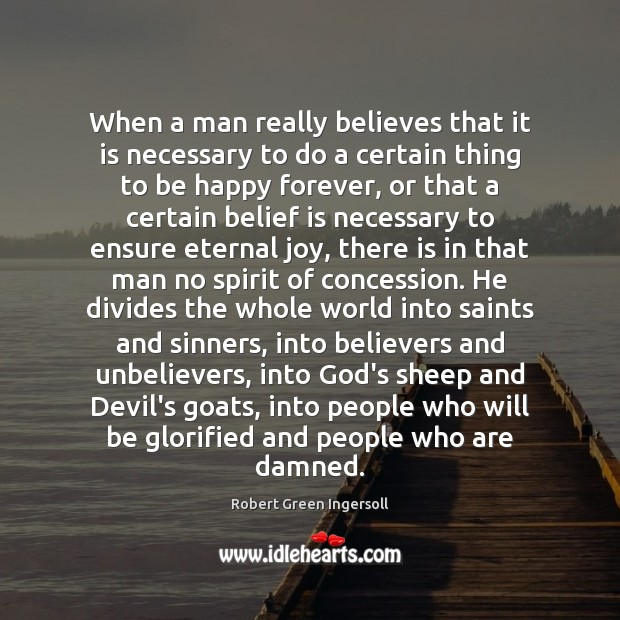 When a man really believes that it is necessary to do a Belief Quotes Image