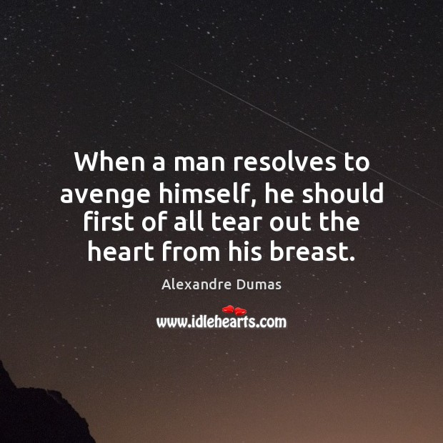 When a man resolves to avenge himself, he should first of all Image