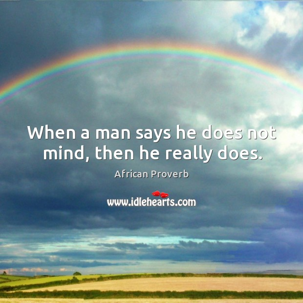 Image, When a man says he does not mind, then he really does.