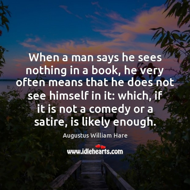 Image, When a man says he sees nothing in a book, he very