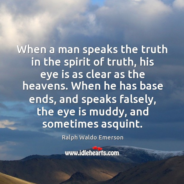 When a man speaks the truth in the spirit of truth, his Image