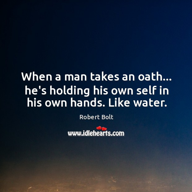 Image, When a man takes an oath… he's holding his own self in his own hands. Like water.