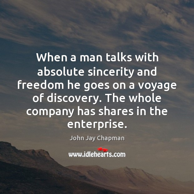 John Jay Chapman Picture Quote image saying: When a man talks with absolute sincerity and freedom he goes on