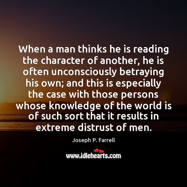 When a man thinks he is reading the character of another, he Image
