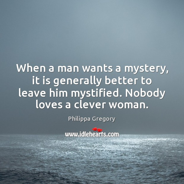 When a man wants a mystery, it is generally better to leave Image