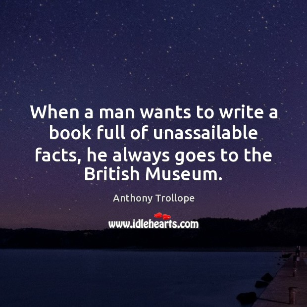 Image, When a man wants to write a book full of unassailable facts,