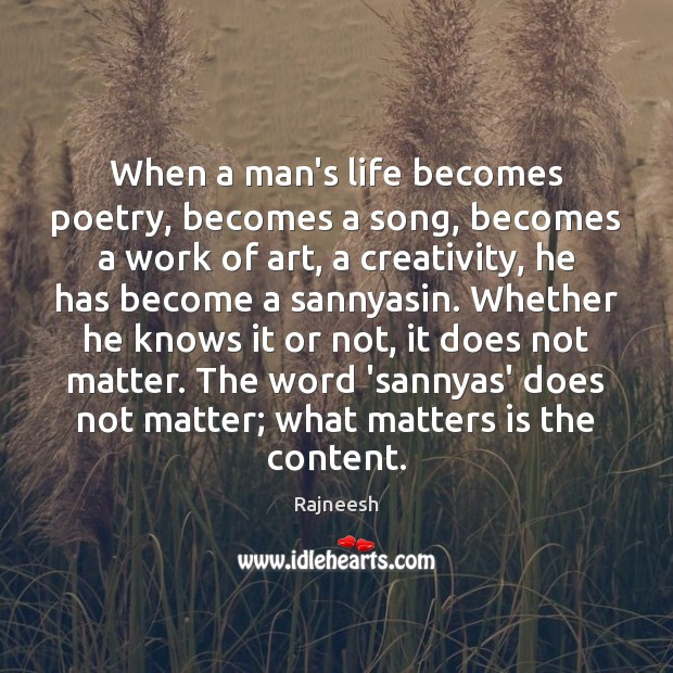 Image, When a man's life becomes poetry, becomes a song, becomes a work