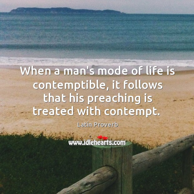 When a man's mode of life is contemptible, it follows that his preaching is treated with contempt. Latin Proverbs Image