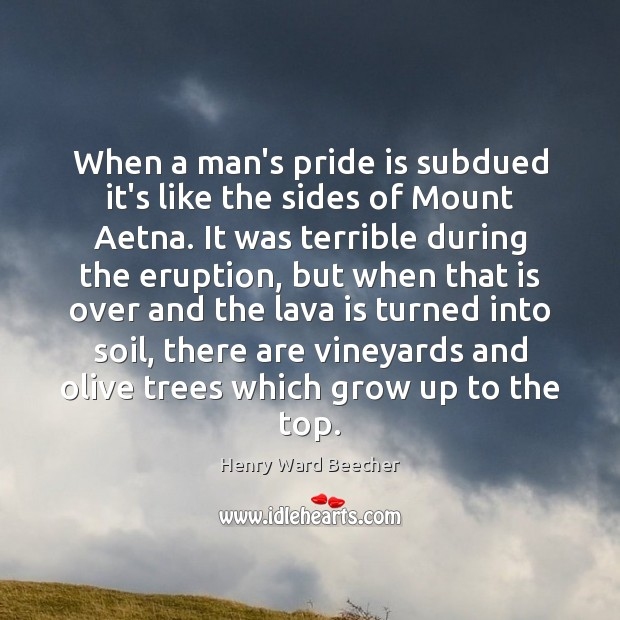 Image, When a man's pride is subdued it's like the sides of Mount