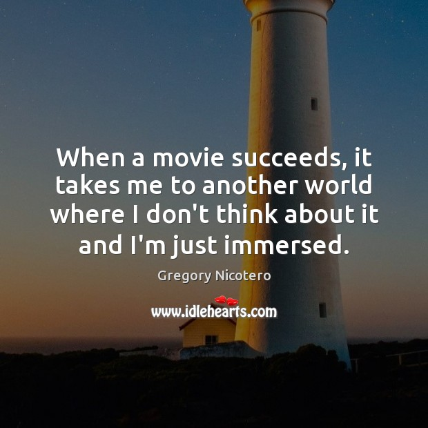 When a movie succeeds, it takes me to another world where I Image