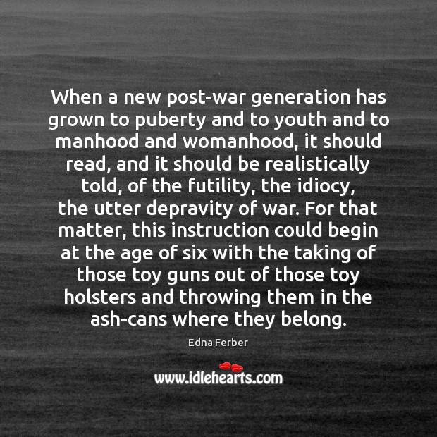 When a new post-war generation has grown to puberty and to youth Edna Ferber Picture Quote