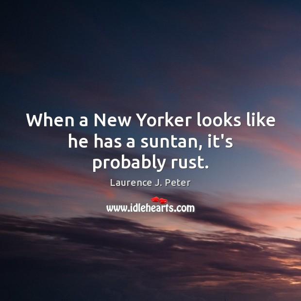 When a New Yorker looks like he has a suntan, it's probably rust. Image