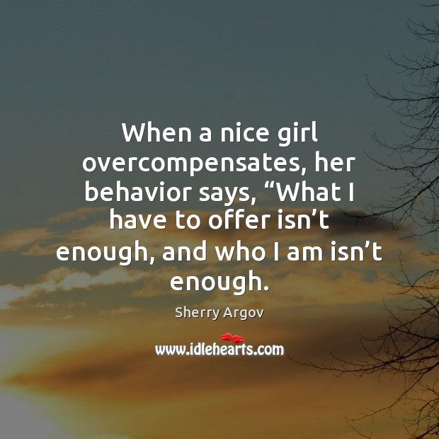 """When a nice girl overcompensates, her behavior says, """"What I have to Image"""