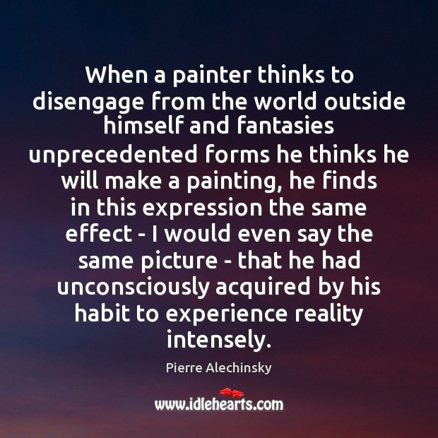 When a painter thinks to disengage from the world outside himself and Image