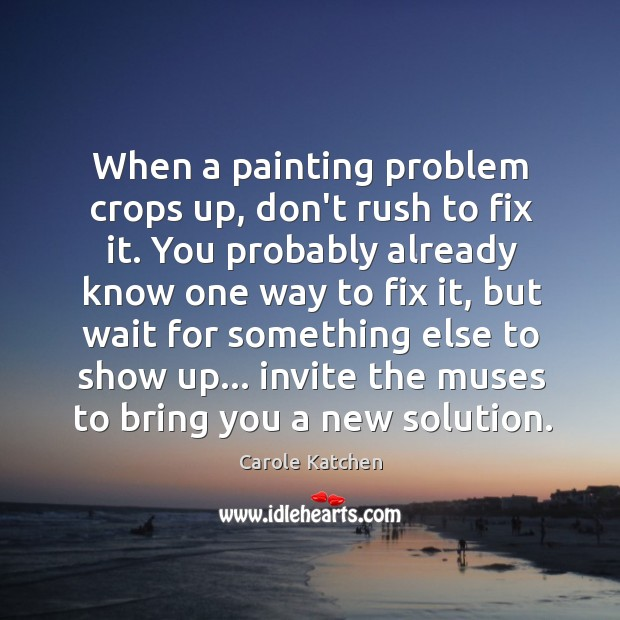 When a painting problem crops up, don't rush to fix it. You Image