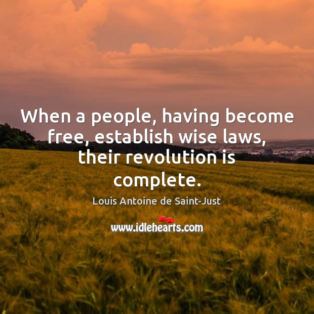 Image, When a people, having become free, establish wise laws, their revolution is complete.