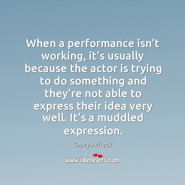 When a performance isn't working, it's usually because the actor is trying to do something Image