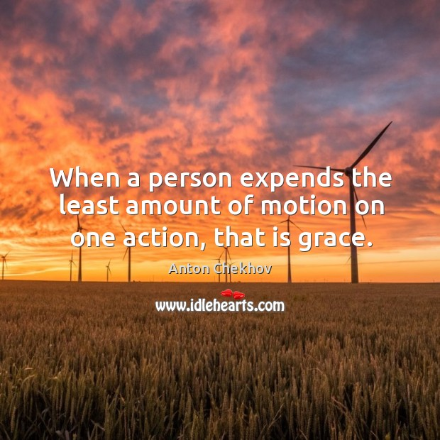 Image, When a person expends the least amount of motion on one action, that is grace.