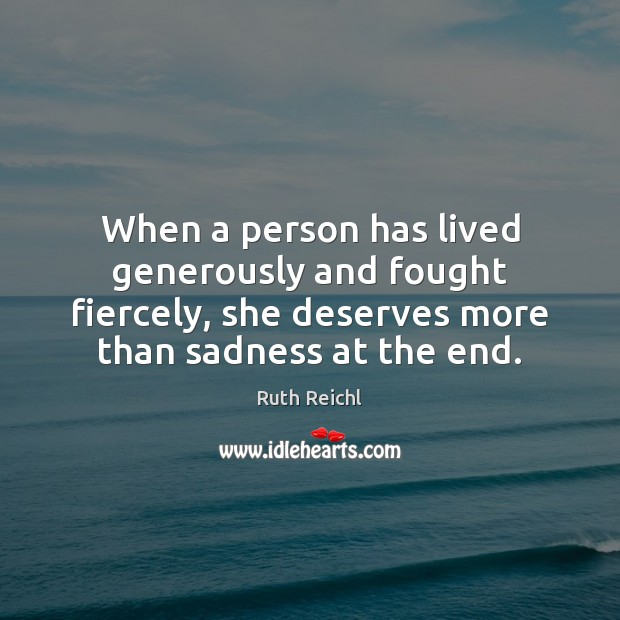 When a person has lived generously and fought fiercely, she deserves more Image