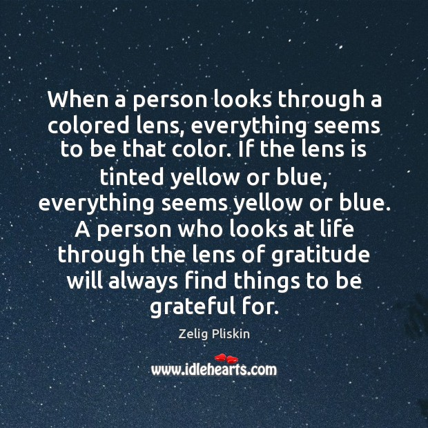 When a person looks through a colored lens, everything seems to be Be Grateful Quotes Image