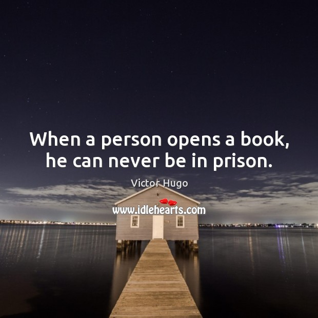 When a person opens a book, he can never be in prison. Image
