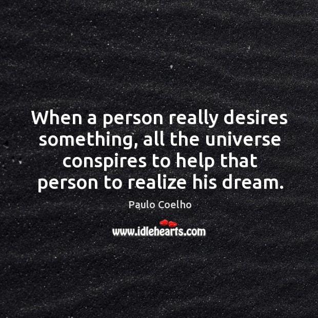 When a person really desires something, all the universe conspires to help that person to realize his dream. Image