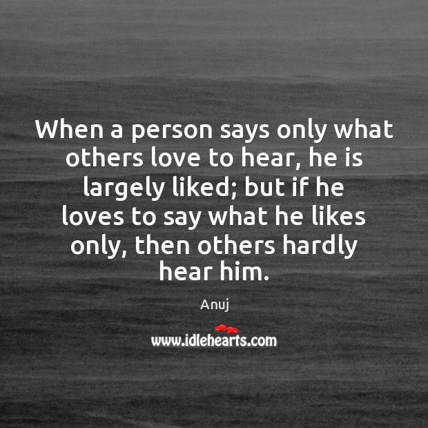 Image, When a person says only what others love to hear, he is