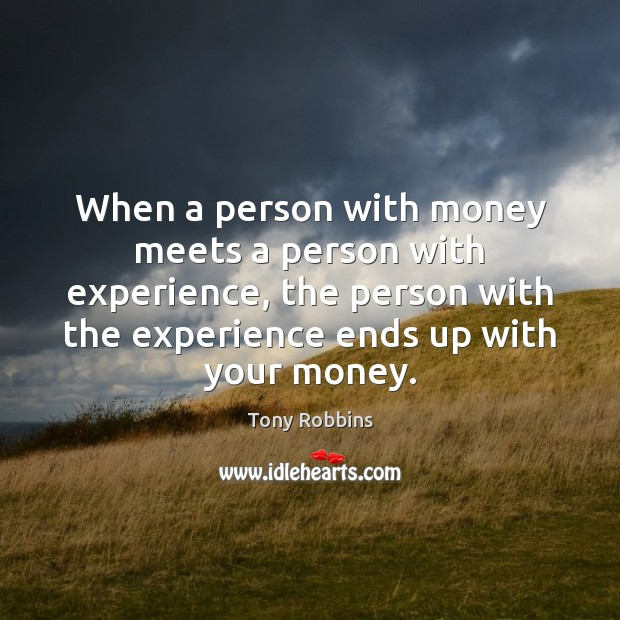 When a person with money meets a person with experience, the person Tony Robbins Picture Quote