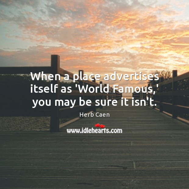 Image, When a place advertises itself as 'World Famous,' you may be sure it isn't.